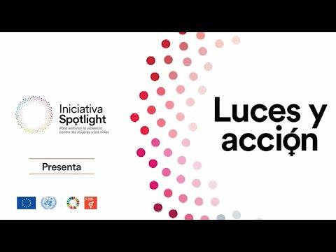 Luces y acción, programa de la Iniciativa Spotlight para eliminar la violencia contra las mujeres y las niñas